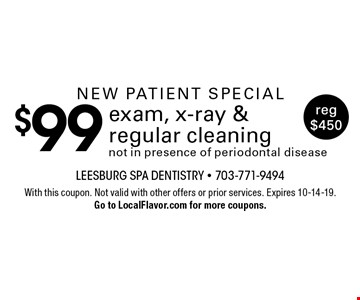 New patient special $99 exam, x-ray & regular cleaning not in presence of periodontal diseasereg $450 . With this coupon. Not valid with other offers or prior services. Expires 10-14-19. Go to LocalFlavor.com for more coupons.