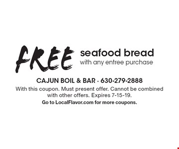 FREE seafood bread with any entree purchase. With this coupon. Must present offer. Cannot be combined with other offers. Expires 7-15-19. Go to LocalFlavor.com for more coupons.