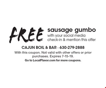 FREE sausage gumbo with your social media check-in & mention this offer. With this coupon. Not valid with other offers or prior purchases. Expires 7-15-19. Go to LocalFlavor.com for more coupons.