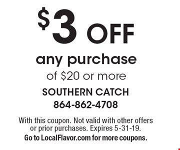 $3 Off any purchase of $20 or more. With this coupon. Not valid with other offers or prior purchases. Expires 5-31-19. Go to LocalFlavor.com for more coupons.