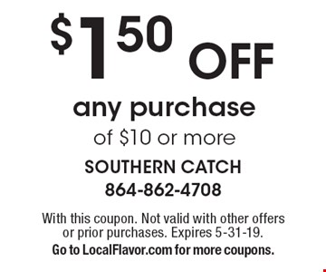 $1.50 Off any purchase of $10 or more. With this coupon. Not valid with other offers or prior purchases. Expires 5-31-19. Go to LocalFlavor.com for more coupons.
