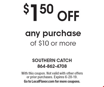 $1.50 Off any purchase of $10 or more. With this coupon. Not valid with other offers or prior purchases. Expires 6-28-19. Go to LocalFlavor.com for more coupons.