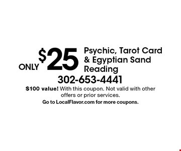 ONLY $25 Psychic, Tarot Card & Egyptian Sand Reading. $100 value! With this coupon. Not valid with other offers or prior services. Go to LocalFlavor.com for more coupons.