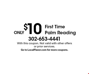 ONLY $10 First Time Palm Reading. With this coupon. Not valid with other offers or prior services. Go to LocalFlavor.com for more coupons.