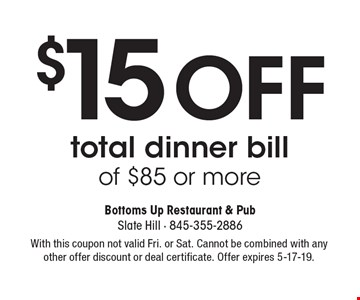 $15 OFF total dinner bill of $85 or more. With this coupon not valid Fri. or Sat. Cannot be combined with any other offer discount or deal certificate. Offer expires 5-17-19.
