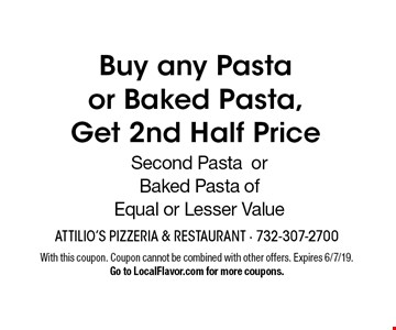 Buy any Pasta or Baked Pasta,Get 2nd Half Price. Second Pasta or Baked Pasta of Equal or Lesser Value. With this coupon. Coupon cannot be combined with other offers. Expires 6/7/19.Go to LocalFlavor.com for more coupons.
