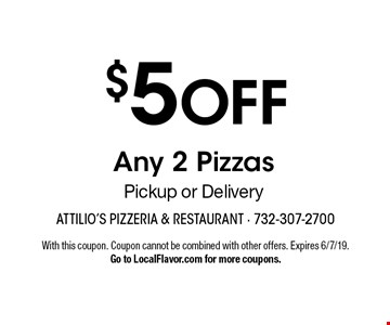 $5 OFF Any 2 Pizzas Pickup or Delivery. With this coupon. Coupon cannot be combined with other offers. Expires 6/7/19. Go to LocalFlavor.com for more coupons.