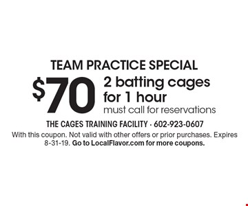 Team Practice Special $70 2 batting cages for 1 hourmust call for reservations. With this coupon. Not valid with other offers or prior purchases. Expires 8-31-19. Go to LocalFlavor.com for more coupons.