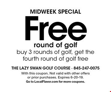 MIDWEEK Special. Free round of golf. Buy 3 rounds of golf, get the fourth round of golf free. With this coupon. Not valid with other offers or prior purchases. Expires 6-20-19. Go to LocalFlavor.com for more coupons.