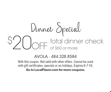 Dinner Special $20 Off total dinner check of $60 or more. With this coupon. Not valid with other offers. Cannot be used with gift certificates, specials or on holidays. Expires 6-7-19. Go to LocalFlavor.com for more coupons.