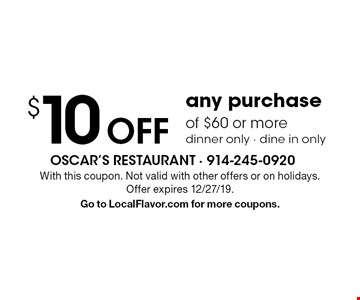 $10 off any purchase of $60 or more. Dinner only. Dine in only. With this coupon. Not valid with other offers or on holidays.Offer expires 12/27/19. Go to LocalFlavor.com for more coupons.