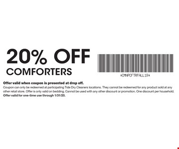 20% off comforters. Offer valid when coupon is presented at drop off.Coupon can only be redeemed at participating Tide Dry Cleaners locations. They cannot be redeemed for any product sold at any other retail store. Offer is only valid on bedding. Cannot be used with any other discount or promotion. One discount per household. Offer valid for one-time use through 1/31/20.