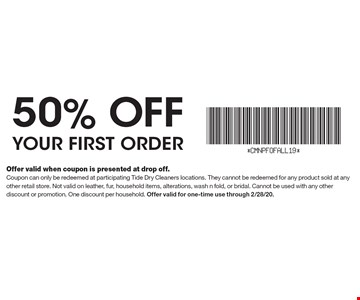 50% off your first order. Offer valid when coupon is presented at drop off.Coupon can only be redeemed at participating Tide Dry Cleaners locations. They cannot be redeemed for any product sold at any other retail store. Not valid on leather, fur, household items, alterations, wash n fold, or bridal. Cannot be used with any other discount or promotion. One discount per household. Offer valid for one-time use through 2/28/20.