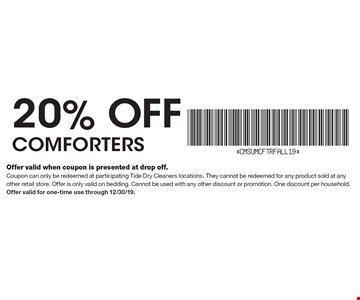 20% off comforters. Offer valid when coupon is presented at drop off.Coupon can only be redeemed at participating Tide Dry Cleaners locations. They cannot be redeemed for any product sold at any other retail store. Offer is only valid on bedding. Cannot be used with any other discount or promotion. One discount per household. Offer valid for one-time use through 12/30/19.