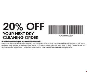 20% off your next dry cleaning order. Offer valid when coupon is presented at drop off.Coupon can only be redeemed at participating Tide Dry Cleaners locations. They cannot be redeemed for any product sold at any other retail store. Not valid on laundered shirts, leather, fur, household items, alterations, wash n fold, or bridal. Cannot be used with any other discount or promotion. One discount per household. Offer valid for one-time use through 2/28/20.