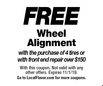 Wheel Alignment FREE with the purchase of 4 tires or with front end repair over $150. With this coupon. Not valid with any other offers. Expires 11/1/19.Go to LocalFlavor.com for more coupons.