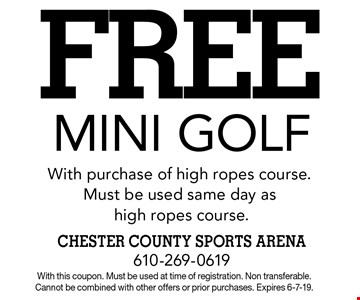 FREE mini golf with purchase of high ropes course. Must be used same day as high ropes course. With this coupon. Must be used at time of registration. Non transferable.Cannot be combined with other offers or prior purchases. Expires 6-7-19.