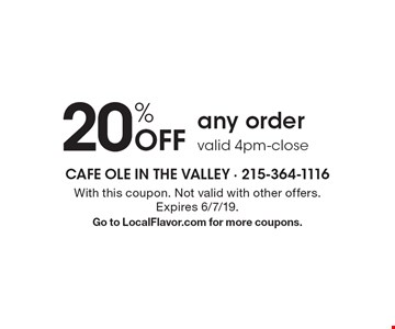 20% Off any order, valid 4pm-close. With this coupon. Not valid with other offers. Expires 6/7/19. Go to LocalFlavor.com for more coupons.
