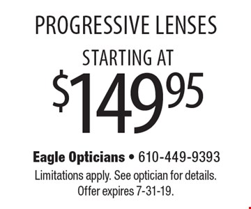 Starting at$149.95 Progressive Lenses. Limitations apply. See optician for details. Offer expires 7-31-19.