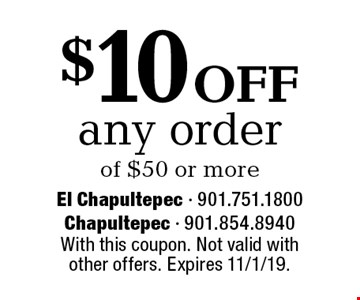 $10 off any order of $50 or more. With this coupon. Not valid with other offers. Expires 11/1/19.