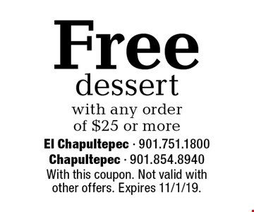 Free dessert with any order of $25 or more. With this coupon. Not valid with other offers. Expires 11/1/19.
