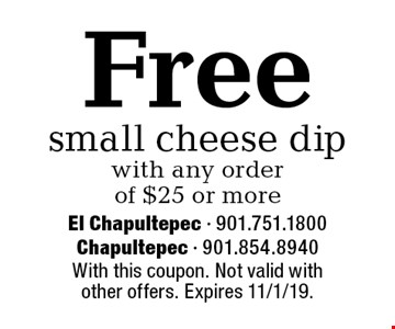 Free small cheese dip with any order of $25 or more. With this coupon. Not valid with other offers. Expires 11/1/19.