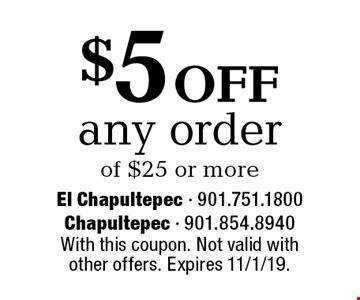 $5 off any order of $25 or more. With this coupon. Not valid with other offers. Expires 11/1/19.