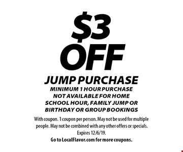 $3OFF JUMP purchase Minimum 1 Hour Purchase not available for Home School Hour, Family Jump or birthday or group bookings. With coupon. 1 coupon per person. May not be used for multiple people. May not be combined with any other offers or specials. Expires 12/6/19.Go to LocalFlavor.com for more coupons.