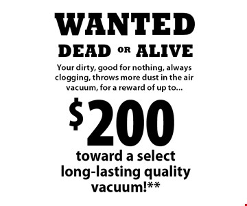 $200 toward a select long-lasting quality vacuum!**.