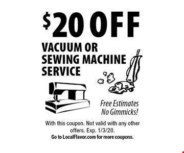 $20 off vacuum or sewing machine service. With this coupon. Not valid with any other offers. Exp. 1/3/20. Go to LocalFlavor.com for more coupons.