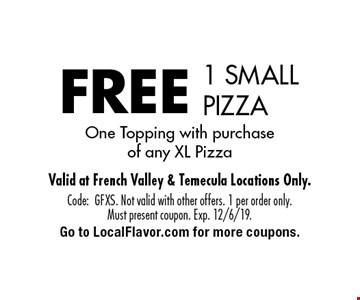 FREE 1 SMALL PIZZA One Topping with purchase of any XL Pizza. Code: GFXS. Not valid with other offers. 1 per order only. Must present coupon. Exp. 12/6/19. Go to LocalFlavor.com for more coupons.