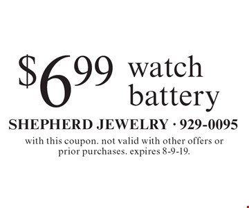 $6.99 watch battery. With this coupon. not valid with other offers or prior purchases. Expires 8-9-19.