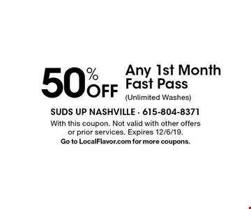 50% Off Any 1st Month Fast Pass(Unlimited Washes). With this coupon. Not valid with other offers or prior services. Expires 12/6/19. Go to LocalFlavor.com for more coupons.
