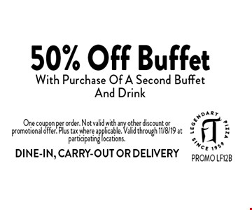 50% Off Buffet With Purchase Of A Second Buffet And Drink. One coupon per order. Not valid with any other discount or promotional offer. Plus tax where applicable. Valid through 11/8/19 at participating locations. DINE-IN, CARRY-OUT OR DELIVERY