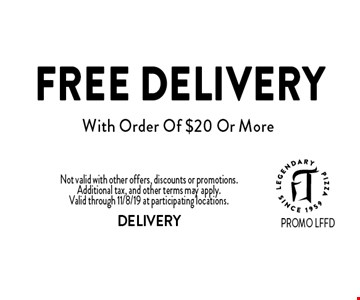 Free Delivery With Order Of $20 Or More. Not valid with other offers, discounts or promotions. Additional tax, and other terms may apply. Valid through 11/8/19 at participating locations. DELIVERY