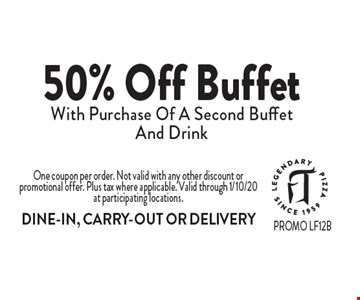 50% Off Buffet With Purchase Of A Second Buffet And Drink. One coupon per order. Not valid with any other discount or promotional offer. Plus tax where applicable. Valid through 1/10/20 at participating locations. DINE-IN, CARRY-OUT OR DELIVERY
