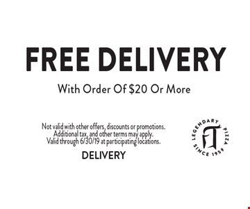 FREE Delivery With Order Of $20 Or More. Not valid with other offers, discounts or promotions. Additional tax, and other terms may apply. Valid through 6/30/19 at participating locations. DELIVERY