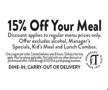 15% Off Your Meal Discount applies to regular menu prices only. Offer excludes alcohol, Manager's Specials, Kid's Meal and Lunch Combos.. One coupon per order. Limited delivery area & hours. Delivery fee may apply. Plus tax where applicable. Not valid with any other discount or promotional offer. Valid through 6/30/19 at participating locations.DINE-IN, CARRY-OUT OR DELIVERY