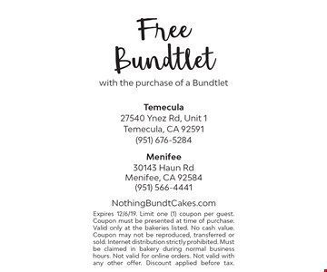 Free Bundtlet with the purchase of a Bundtlet. Expires 12/6/19. Limit one (1) coupon per guest. Coupon must be presented at time of purchase. Valid only at the bakeries listed. No cash value. Coupon may not be reproduced, transferred or sold. Internet distribution strictly prohibited. Must be claimed in bakery during normal business hours. Not valid for online orders. Not valid with any other offer. Discount applied before tax.