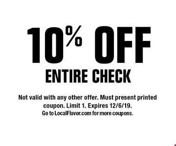 10% OFF ENTIRE CHECK. Not valid with any other offer. Must present printed coupon. Limit 1. Expires 12/6/19. Go to LocalFlavor.com for more coupons.