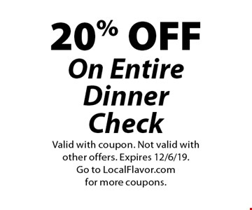 20% OFF On Entire Dinner Check. Valid with coupon. Not valid with other offers. Expires 12/6/19. Go to LocalFlavor.com for more coupons.
