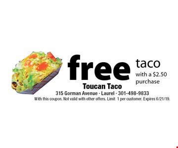 free taco with a $2.50 purchase. With this coupon. Not valid with other offers. Limit1 per customer. Expires 6/21/19.