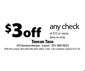 $3 off any check of $15 or more. Dine in only. With this coupon. Not valid with other offers. Limit1 per customer. Expires 6/21/19.
