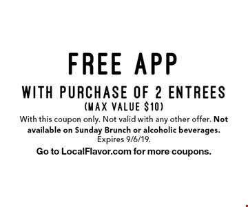 Free app with purchase of 2 entrees (max value $10). With this coupon only. Not valid with any other offer. Not available on Sunday Brunch or alcoholic beverages. Expires 9/6/19.Go to LocalFlavor.com for more coupons.
