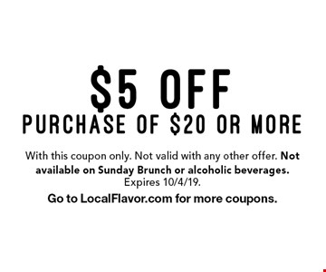 $5 offpurchase of $20 or more. With this coupon only. Not valid with any other offer. Not available on Sunday Brunch or alcoholic beverages. Expires 10/4/19.Go to LocalFlavor.com for more coupons.