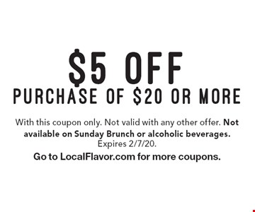 $5 off purchase of $20 or more. With this coupon only. Not valid with any other offer. Not available on Sunday Brunch or alcoholic beverages. Expires 2/7/20. Go to LocalFlavor.com for more coupons.