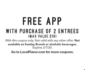 Free app with purchase of 2 entrees (max value $10). With this coupon only. Not valid with any other offer. Not available on Sunday Brunch or alcoholic beverages. Expires 2/7/20. Go to LocalFlavor.com for more coupons.
