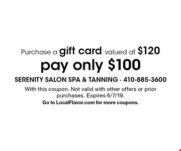 Purchase a gift card valued at $120 pay only $100. With this coupon. Not valid with other offers or prior purchases. Expires 6/7/19. Go to LocalFlavor.com for more coupons.