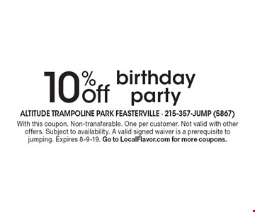 10% off birthday party. With this coupon. Non-transferable. One per customer. Not valid with other offers. Subject to availability. A valid signed waiver is a prerequisite to jumping. Expires 8-9-19. Go to LocalFlavor.com for more coupons.