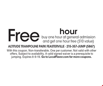 Free hour. Buy one hour at general admission and get one hour free ($10 value). With this coupon. Non-transferable. One per customer. Not valid with other offers. Subject to availability. A valid signed waiver is a prerequisite to jumping. Expires 8-9-19. Go to LocalFlavor.com for more coupons.